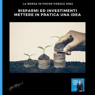 #562 La Borsa in poche parole - Risparmi ed investimenti: mettere in pratica una idea