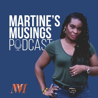 Ep 1 - Martine's Musings - Who is Martine and What is Martine's Musings?