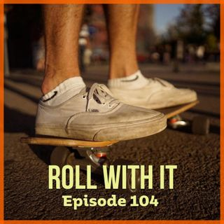 Episode 104: Roll With It