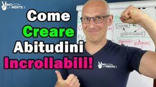 Come creare Abitudini Incrollabili!