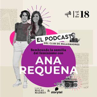 Sembrando la semilla del feminismo con Ana Requena