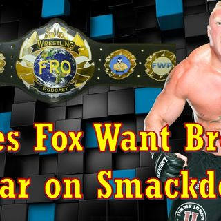 Does Fox Want Brock Lesnar On Smackdown