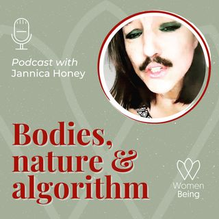 Episode 2: Bodies, nature and algorithm with Jannica Honey