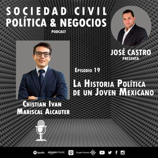19. La Historia Política de un Joven Mexicano, Ft. Christian Iván Mariscal Alcauter