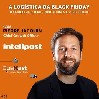 Pierre Jacquin e a Logística da Black Friday com a Intelipost