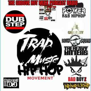 THE  GROOVE HOT MIXX PODCAST RADIO TRAP DUBSTEP HIP HOP SHOW