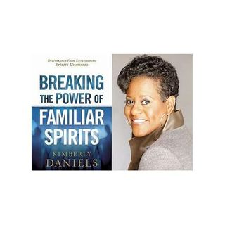 Demonic Conspiracies and Familiar Spirits with Kimberly Daniels
