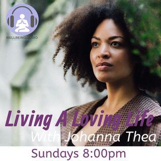 Johanna Thea -  Living A Loving Life - Episode 1