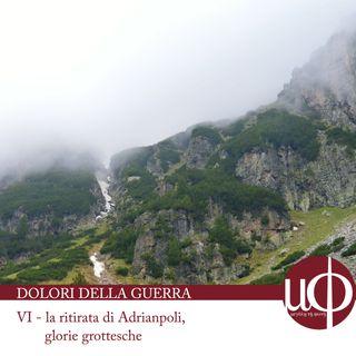 Dolori della guerra - La ritirata di Adrianopoli. Glorie grottesche - sesta puntata