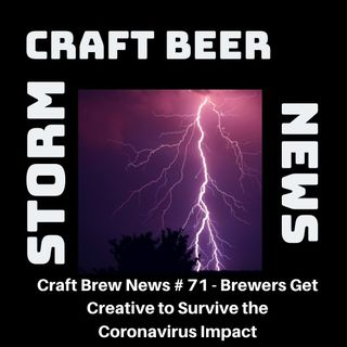 Craft Brew News # 71 - Brewers Get Creative to Survive the Coronavirus Impact