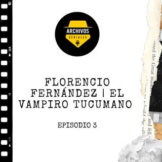 Florencio Fernández | El vampiro Tucumano