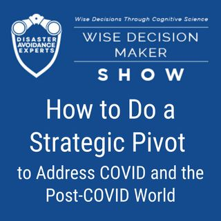 #39: How to Do a Strategic Pivot to Address COVID and the post-COVID world