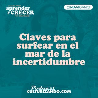E19 • Claves para surfear en el mar de la incertidumbre • Marketing y Productividad • Culturizando