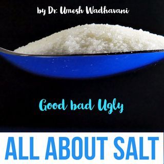 All about Salt - a podcast by Dr. Umesh Wadhavani
