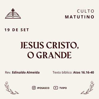 Jesus Cristo, o Grande (Atos 16.16-40) - Rev Denis Benjamin