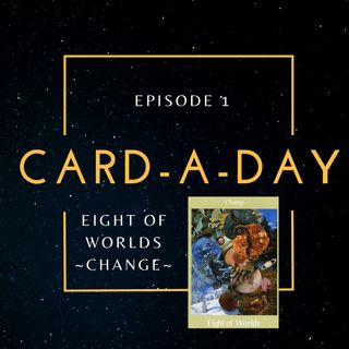Card a Day Episode1: Eight of Worlds Signal Change