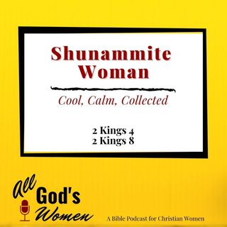 Shunammite Woman - Cool, Calm, Collected