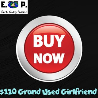 E.O.P. 40: $120 Grand Used Girlfriend