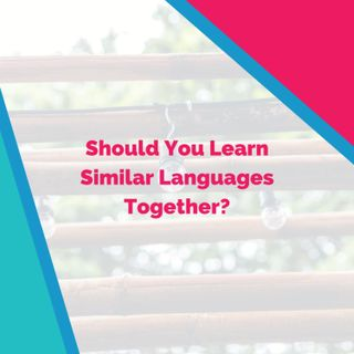 Should You Learn Similar Languages Together?