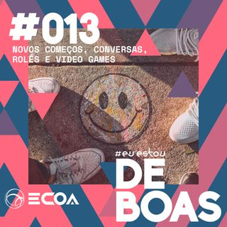 Novos Começos, Conversas, Rolês e Video Games - DeBoas #013