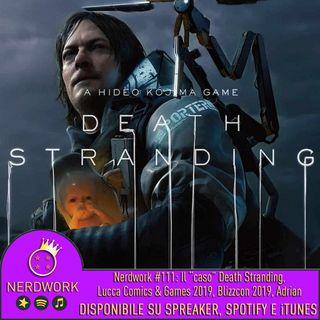 """Nerdwork #111 - Il """"caso"""" Death Stranding, Lucca Comics&Games 2019, Blizzcon 2019"""