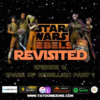 "Star Wars: Rebels REVISITED ""Spark of Rebellion Part 1"" (Episode 1)"