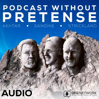 Podcast Without Pretense Ep. 172 – Carmelized friends on the ceiling