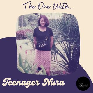 Episode 22: The One With Teenager Nura