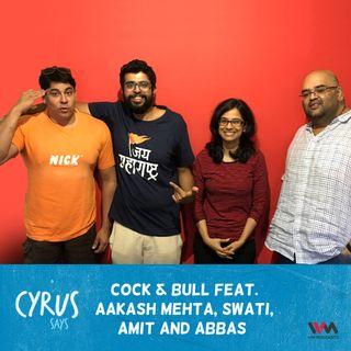 Ep. 322: Cock & Bull feat. Aakash Mehta, Swati, Amit and Abbas