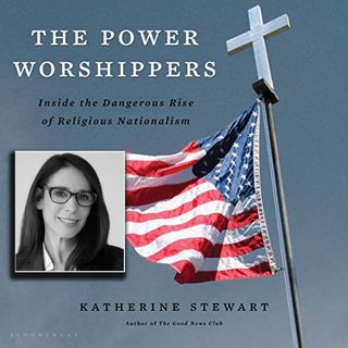 The Power Worshippers: The Rise of Religious Nationalism (with Katherine Stewart)