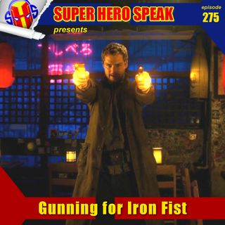 #275: Gunning for Iron Fist