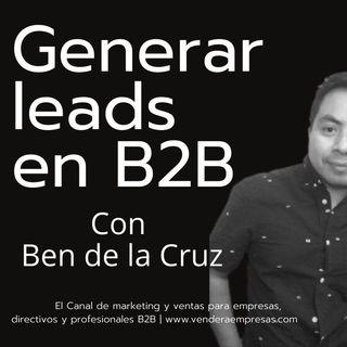 Como generar leads | con Ben de la Cruz | B2B
