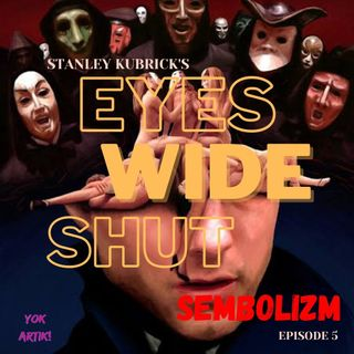E5 - Sembolizm - Eyes Wide Shut