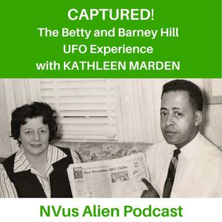 CAPTURED! The Betty and Barney Hill UFO Experience with Kathleen Marden