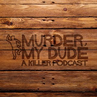 Episode 27 - Hollywood Ripper, My Dude