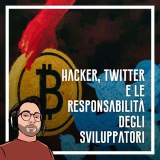 Ep.30 - Hacker, twitter e le responsabilita degli sviluppatori