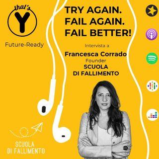 """Try Again. Fail Again. Fail Better"" con Francesca Corrado SCUOLA DI FALLIMENTO [Future-Ready]"