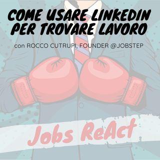 JR 04 | Come usare LinkedIn per trovare lavoro - con Rocco Cutrupi
