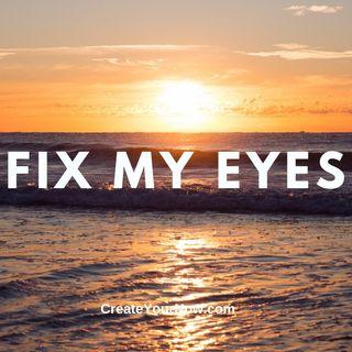 2417 Fix My Eyes