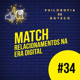 #34 - Match (Relacionamentos na Era Digital)