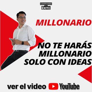 No te harás millonario con ideas