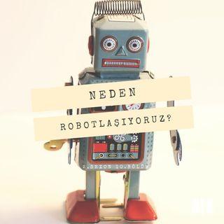 NEDEN.10 - Robotlaşıyoruz?