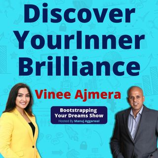 104 | Discover Your Inner Brilliance | Transforming Mindset To Realize Your True Potential | Vinee Ajmera
