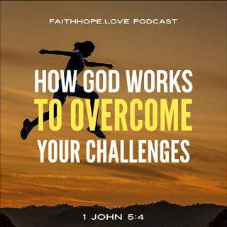 How God Works to Overcome Your Every Challenge