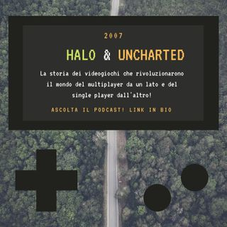 HALO & UNCHARTED - 2007 - puntata 27