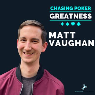 #20 Matt Vaughan: Vlogger, Creator, and Poker Coach
