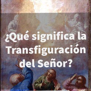 Episodio 67: ¿Que significa la Transfiguración del Señor?