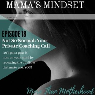 Episode 18, Not So Normal: Your Private Coaching Call