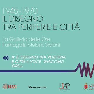 II_ 1945-1970 Il disegno tra periferia e città II,  di Marta Orsola Sironi, voce di Giacomo Grilli