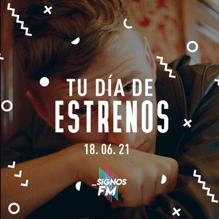 SignosFM #TuDíaDeEstrenos 180621